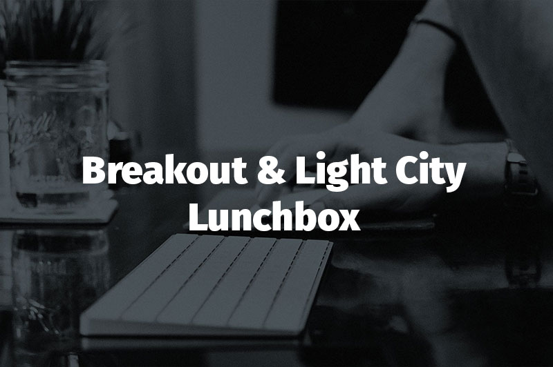 Breakout / Light City Lunchbox